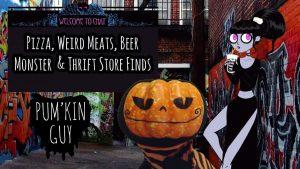 Pizza, Weird Meats, Beer Monster & Thrift Store Finds : Pum'Kin Guy