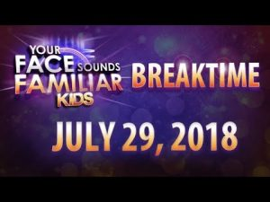 Your Face Sounds Familiar Kids Breaktime - July 29, 2018